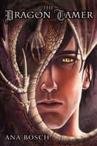 The Dragon Tamer ebook by Ana Bosch