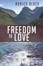Freedom to Love ebook by Ronica Black