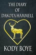 The Diary of Dakota Hammell ebook by Kody Boye