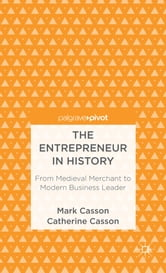 The Entrepreneur in History - From Medieval Merchant to Modern Business Leader ebook by Mark Casson,Catherine Casson