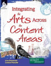 Integrating the Arts Across the Content Areas ebook by Donovan,Lisa
