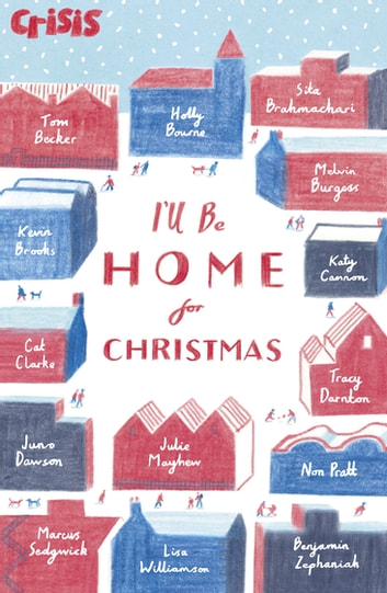 I'll Be Home for Christmas ebook by Tom Becker,Sita Brahmachari,Melvin Burgess,Katy Cannon,Cat Clarke,Juno Dawson,Julie Mayhew,Non Pratt,Lisa Williamson,Benjamin Zephaniah,Holly Bourne Holly Bourne
