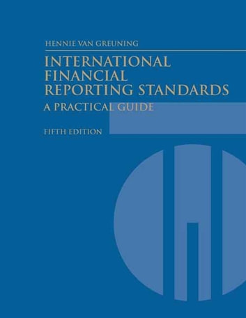 International Financial Reporting Standards (Fifth Edition): A Practical Guide ebook by van Greuning Hennie