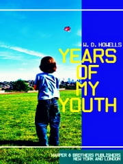 Years of My Youth (Illustrations) ebook by William Dean Howells