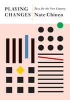 Playing Changes - Jazz for the New Century ebook by Nate Chinen