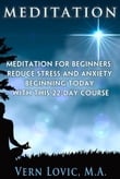 MEDITATION: Meditation For Beginners - Reduce Stress And Anxiety Beginning Today With This 22-Day Course