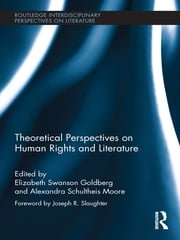 Theoretical Perspectives on Human Rights and Literature ebook by Elizabeth Swanson Goldberg,Alexandra Schultheis Moore