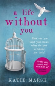 A Life Without You: 'this novel grabs your heart and won't let go' ebook by Katie Marsh