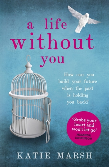 A Life Without You: a gripping and emotional page-turner about love and family secrets ebook by Katie Marsh