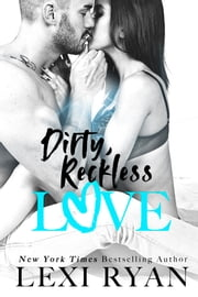 Dirty, Reckless Love ebook by Lexi Ryan