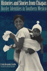 Histories and Stories from Chiapas - Border Identities in Southern Mexico ebook by Rosalva Aída Hernández Castillo