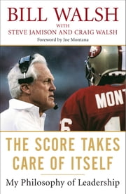 The Score Takes Care of Itself - My Philosophy of Leadership ebook by Bill Walsh,Steve Jamison,Craig Walsh