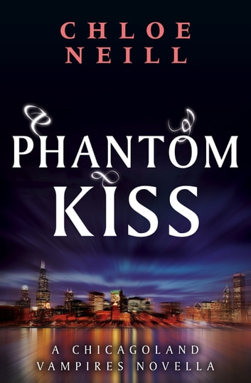 Phantom Kiss - A Chicagoland Vampires Novella ebook by Chloe Neill