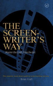 The Screenwriter's Way: Master the Craft, Free the Art ebook by Brian Craft