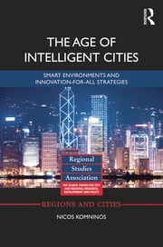 The Age of Intelligent Cities - Smart Environments and Innovation-for-all Strategies ebook by Nicos Komninos