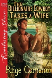 The Billionaire Cowboy Takes a Wife ebook by Paige Cameron