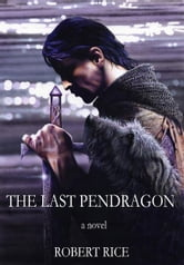 The Last Pendragon ebook by Robert Rice