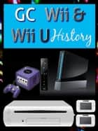 GC Wii & WiiU History ebook by Marcus Lindley