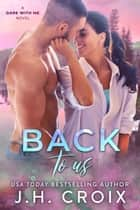 Back To Us ebook by J.H. Croix