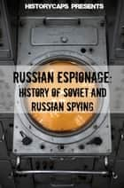 Russian Espionage: History of Soviet and Russian Spying ebook by Howard Brinkley
