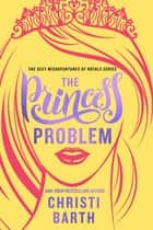 The Princess Problem ebook by Christi Barth