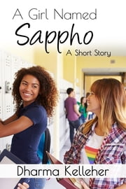 A Girl Named Sappho - A Short Story ebook by Dharma Kelleher