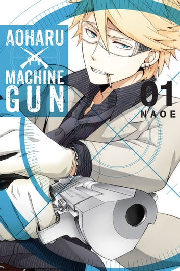 Aoharu X Machinegun, Vol. 1 ebook by Naoe