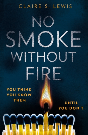 No Smoke Without Fire - a gripping and addictive psychological thriller ebook by Claire S. Lewis