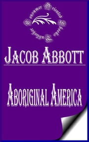 Aboriginal America - American History, vol. 1 ebook by Jacob Abbott