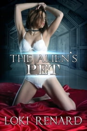 The Alien's Pet ebook by Loki Renard