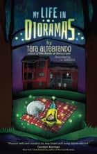 My Life in Dioramas ebook by Tara Altebrando