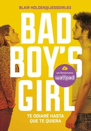 Te odiaré hasta que te quiera (Bad Boy's Girl 1) ebook by Blair Holden