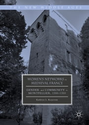 Women's Networks in Medieval France - Gender and Community in Montpellier, 1300-1350 ebook by Kathryn Reyerson