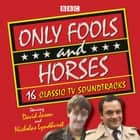 Only Fools and Horses - 16 Classic BBC TV Soundtracks audiobook by John Sullivan, David Jason, Full Cast, Nicholas Lyndhurst