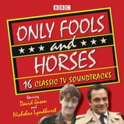 Only Fools and Horses - 16 Classic BBC TV Soundtracks audiobook by John Sullivan