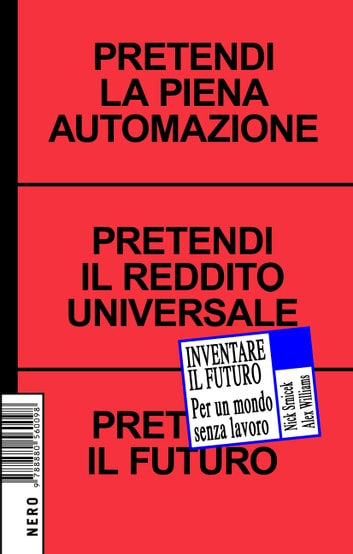 Inventare il Futuro - Per un Mondo Senza Lavoro eBook by Nick Srnicek,Alex Williams