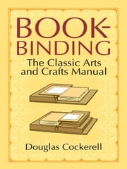 Bookbinding - The Classic Arts and Crafts Manual ebook by Douglas Cockerell,Noel Rooke