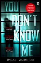 You Don't Know Me - 'A startlingly confident and deft debut' Tana French ebook by Imran Mahmood