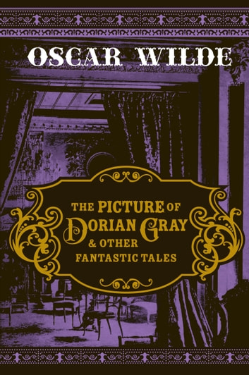 The Picture of Dorian Gray & Other Fantastic Tales ebook by Oscar Wilde