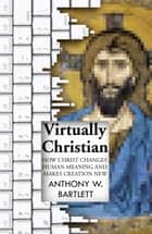 Virtually Christian ebook by Anthony Bartlett