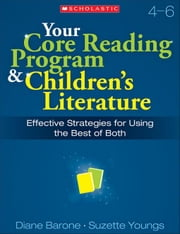 Your Core Reading Program & Children's Literature: Grades 4-6: Effective Strategies for Using the Best of Both ebook by Barone, Diane