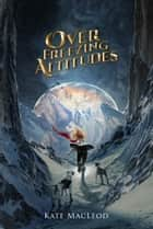 Over Freezing Altitudes ebook by Kate MacLeod