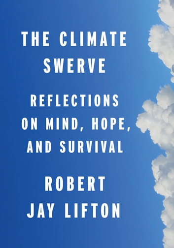 The Climate Swerve - Reflections on Mind, Hope, and Survival ebook by Robert Jay Lifton