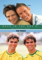 Back in the Day 2: - The College Years ebook by Rob French