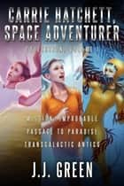 Carrie Hatchett, Space Adventurer Books 1 - 3 ebook by J.J. Green