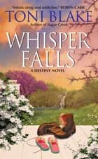 Whisper Falls - A Destiny Novel ekitaplar by Toni Blake