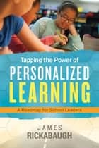 Tapping the Power of Personalized Learning - A Roadmap for School Leaders ebook by James Rickabaugh