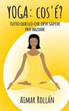Yoga: cos'è? ebook by Aimar Rollan