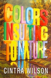 Colors Insulting to Nature ebook by Cintra Wilson