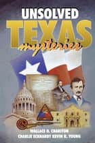 Unsolved Texas Mysteries ebook by Wallace O. Chariton, Kevin Young, Charlie Eckhardt
